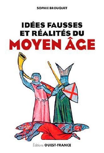 Couverture Idées fausses et réalités du Moyen Âge