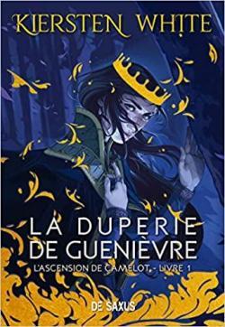 Couverture L'Ascension de Camelot, tome 1 : La Duperie de Guenièvre