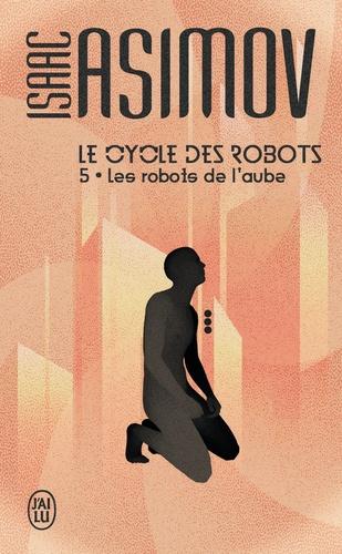 Couverture Le cycle des robots, tome 5 : Les robots de l'aube