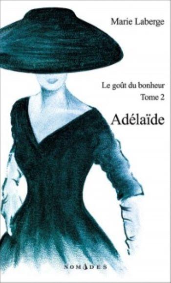 Couverture Le Goût du bonheur, tome 2 : Adélaïde