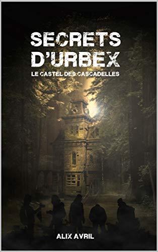 Couverture Secrets d'Urbex : Le Castel des Cascadelles