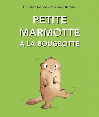Couverture Petite marmotte a la bougeotte