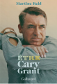Couverture Être Cary Grant Editions Gallimard  2021