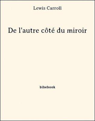Couverture De l'autre côté du miroir / Alice à travers le miroir / Alice de l'autre côté du miroir