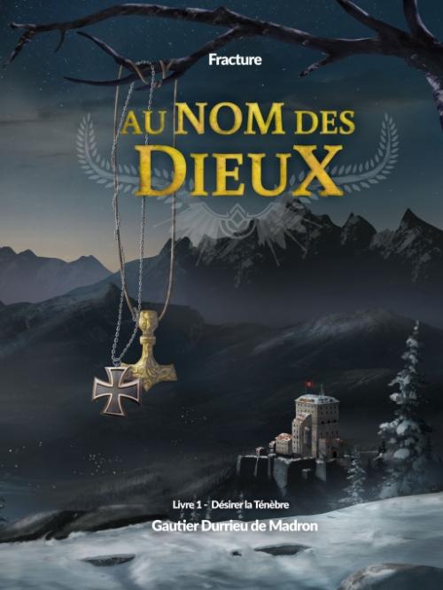 Couverture Au nom des Dieux - Fracture, tome 1 : Désirer la Ténèbre