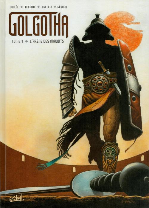 Couverture Golgotha, tome 1 : L'arène des maudits