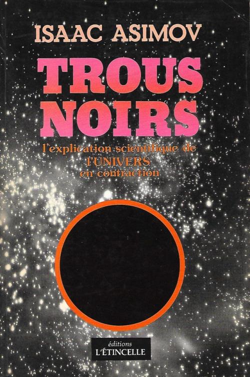 Couverture Trous noirs : L'explication scientifique de l'Univers en construction