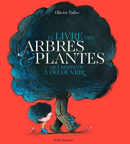 Couverture Le livre des arbres et plantes qui restent à découvrir