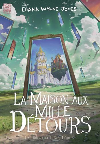 Couverture Les Châteaux / La Trilogie de Hurle, tome 3 : La Maison aux Mille Détours