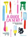 Couverture À quoi ça sert ? Editions Gallimard  (Jeunesse) 2021