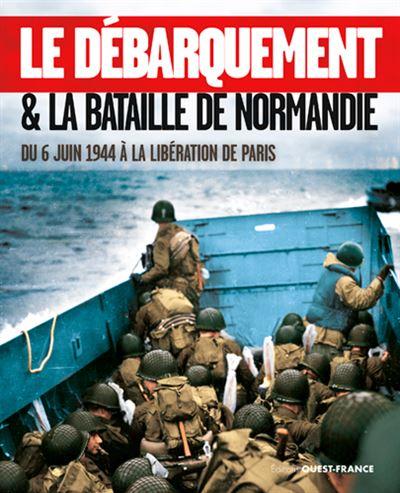 Couverture Le débarquement & la bataille de Normandie : du 6 juin 1944 à la libération de Paris