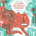 Couverture Le tigre qui voulait être roi Editions Thierry Magnier 2015
