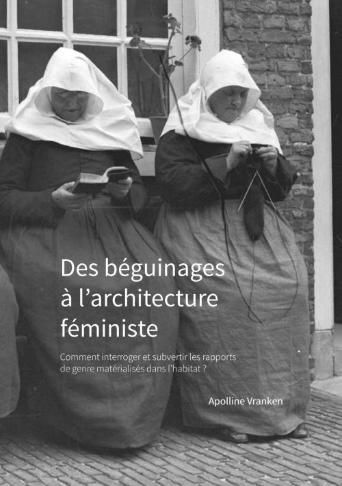 Couverture Des béguinages à l'architecture féministe : Comment interroger et subvertir les rapports de genre matérialisés dans l'habitat?
