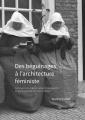 Couverture Des béguinages à l'architecture féministe : Comment interroger et subvertir les rapports de genre matérialisés dans l'habitat? Editions Université des Femmes (Agirs féministes) 2018