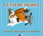 Couverture La vache orange Editions Flammarion (Père Castor) 2021