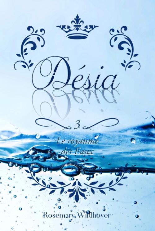Couverture Désia, tome 3 : Le Royaume des Eaux