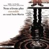 Couverture Nous n'irons plus ensemble au Canal Saint-Martin Editions Les Enfants Rouges (Absinthe) 2007