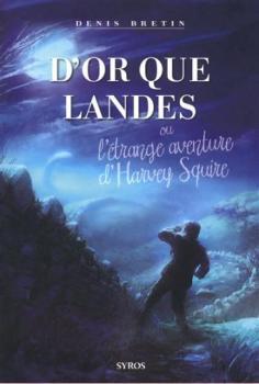 Couverture D'or que landes : Ou l'étrange aventure d'Harvey Squire