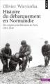 Couverture Histoire du débarquement en Normandie : Des origines à la libération de Paris (1941-1944) Editions Points (Histoire) 2010