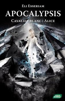 Couverture Apocalypsis, tome 1 : Cavalier Blanc : Alice