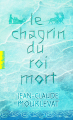 Couverture Le chagrin du roi mort Editions Gallimard  (Pôle fiction) 2011