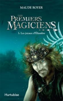 Couverture Les premiers magiciens, tome 3 : Les joyaux d'Éliambre