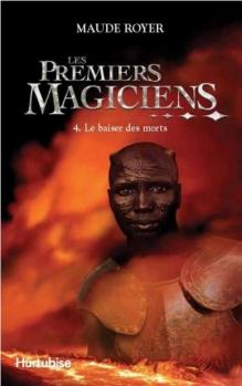 Couverture Les premiers magiciens, tome 4 : Le baiser des morts