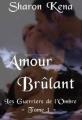 Couverture Les Guerriers de l'Ombre, tome 01 : Amour Brûlant Editions Sharon Kena 2011