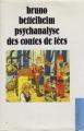 Couverture Psychanalyse des contes de fées Editions France Loisirs (La bibliothèque du XXe siècle) 1991