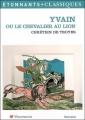 Couverture Yvain, le chevalier au lion / Yvain ou le chevalier au lion Editions Flammarion (GF - Etonnants classiques) 2006