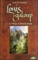 Couverture Louis le Galoup, tome 1 : Le village au bout du monde Editions Nouvel Angle 2011