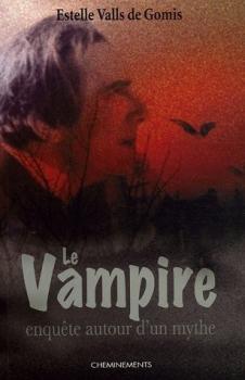 Couverture Le vampire : Enquête autour d'un mythe