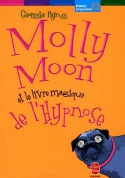 Couverture Molly Moon, tome 1 : Molly Moon et le livre magique de l'hypnose