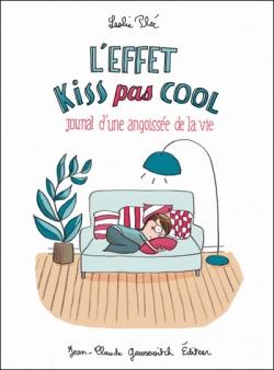 Couverture Journal d'une angoissée de la vie : L'effet Kiss pas Cool