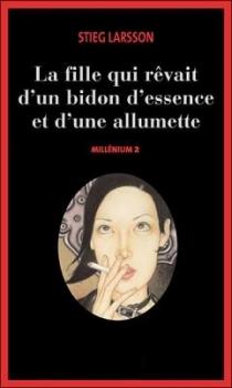 Millénium, tome 2, La fille qui révait d'un bidon d'essence et d'une allumette, Stieg Larsson