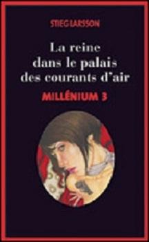 Millénium, tome 3 : La reine dans la palais des courants d'air, Stieg larsson