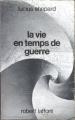 Couverture La vie en temps de guerre Editions Robert Laffont (Ailleurs & demain) 1988