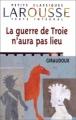 Couverture La guerre de Troie n'aura pas lieu Editions Larousse (Petits classiques) 1999