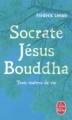 Couverture Socrate, Jésus, Bouddha : Trois maîtres de vie Editions Le Livre de Poche 2011