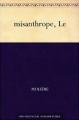 Couverture Le misanthrope / Le misanthrope ou l'atrabilaire amoureux Editions Une oeuvre du domaine public 2011