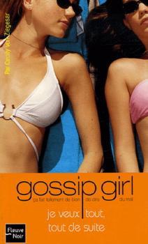 Couverture Gossip girl, tome 03 : Je veux tout, tout de suite