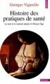 Couverture Histoire des pratiques de santé : Le sain et le malsain depuis le Moyen Âge Editions Points (Histoire) 1999