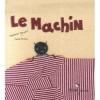 Couverture Le machin Editions Didier Jeunesse 2007