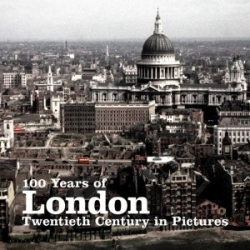 Couverture 100 Years of London: Twentieth Century in Pictures