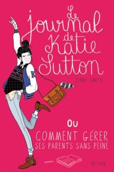 Couverture Le journal de Katie Sutton ou Comment gérer ses parents sans peine