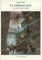 Couverture Les annales de la Compagnie Noire, tome 02 : Le Château Noir Editions L'Atalante 1999