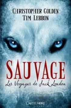 Couverture Les voyages de Jack London, tome 1 : Sauvage