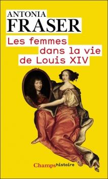 Couverture Les femmes dans la vie de Louis XIV