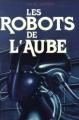 Couverture Le cycle des robots, tome 5 : Les robots de l'aube Editions France Loisirs 1988