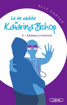 Couverture La vie cachée de Katarina Bishop, tome 2 : Criminels d'exception